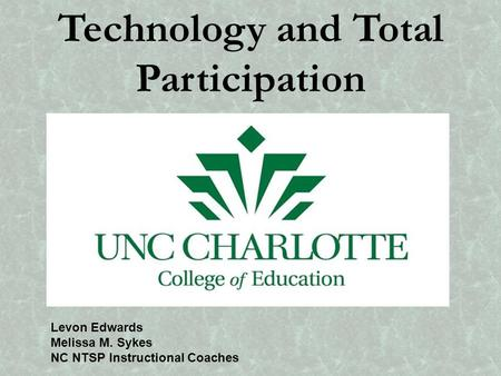 Technology and Total Participation Levon Edwards Melissa M. Sykes NC NTSP Instructional Coaches.