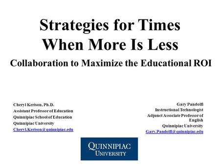 Strategies for Times When More Is Less Collaboration to Maximize the Educational ROI Gary Pandolfi Instructional Technologist Adjunct Associate Professor.