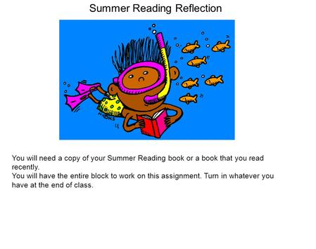 Summer Reading Reflection You will need a copy of your Summer Reading book or a book that you read recently. You will have the entire block to work on.