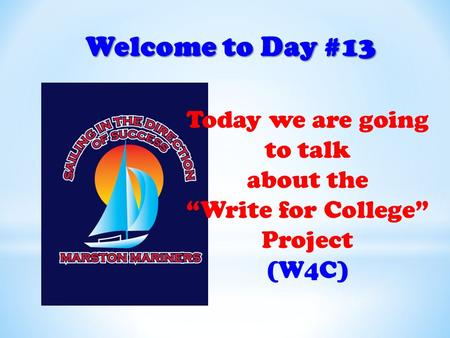 "Welcome to Day #13 Today we are going to talk about the ""Write for College"" Project (W4C)"