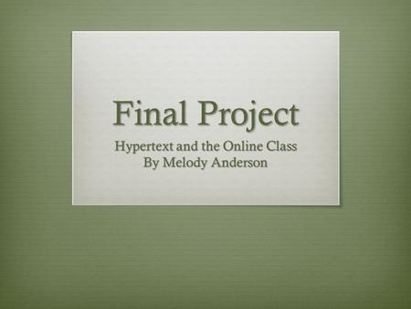 Final Project Hypertext and the Online Class By Melody Anderson.