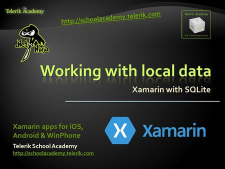 Xamarin with SQLite Telerik School Academy  Xamarin apps for iOS, Android & WinPhone.