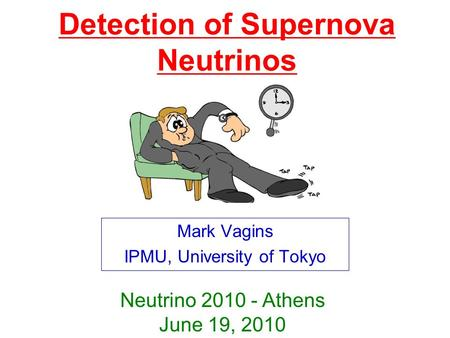 Detection of Supernova Neutrinos Mark Vagins IPMU, University of Tokyo Neutrino 2010 - Athens June 19, 2010.