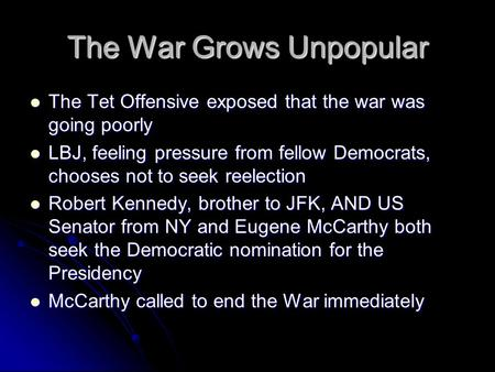 The War Grows Unpopular The Tet Offensive exposed that the war was going poorly The Tet Offensive exposed that the war was going poorly LBJ, feeling pressure.