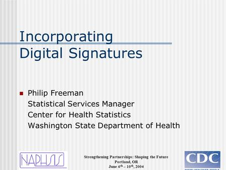 Strengthening Partnerships: Shaping the Future Portland, OR June 6 th – 10 th, 2004 Incorporating Digital Signatures Philip Freeman Statistical Services.