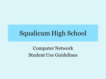 Squalicum High School Computer Network Student Use Guidelines.