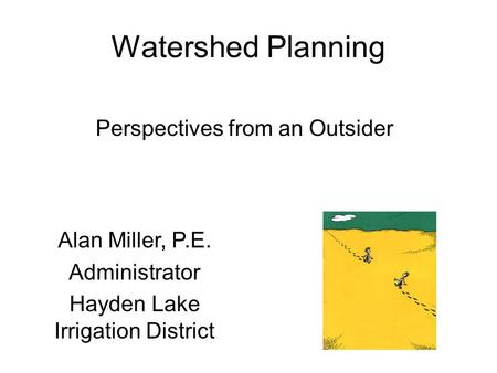 Watershed Planning Perspectives from an Outsider Alan Miller, P.E. Administrator Hayden Lake Irrigation District.