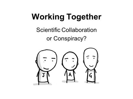 Working Together Scientific Collaboration or Conspiracy?