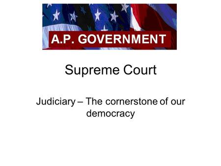 Supreme Court Judiciary – The cornerstone of our democracy.