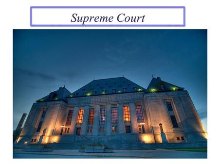 Supreme Court. Basic Information…  9 Justices  Nominated by President  Approved by Senate  Hold position for life or until retire  9 Justices  Nominated.