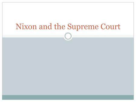 Nixon and the Supreme Court. Supreme Court Nine members Appointed by the President and Approved by the Senate Job – interpret the Constitution and decide.