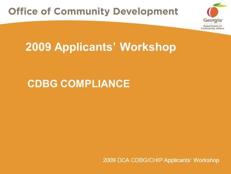 2009 DCA CDBG/CHIP Applicants' Workshop 2009 Applicants' Workshop CDBG COMPLIANCE.