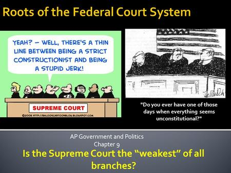 "AP Government and Politics Chapter 9 Do you ever have one of those days when everything seems unconstitutional? Is the Supreme Court the ""weakest"" of."