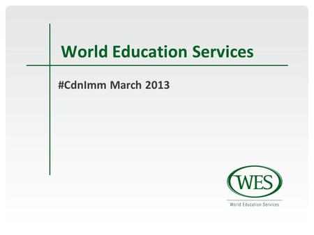 World Education Services #CdnImm March 2013. Outline Assessment vs. Recognition Assessment services in Canada About WES clients' WES Documentation Requirements.