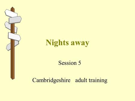 Nights away Session 5 Cambridgeshire adult training.