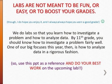 LABS ARE NOT MEANT TO BE FUN, OR EASY, OR TO BOOST YOUR GRADES. (though, I do hope you enjoy it, and I always always hope you earn a good grade!) We do.