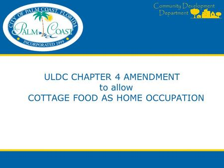 Community Development Department ULDC CHAPTER 4 AMENDMENT to allow COTTAGE FOOD AS HOME OCCUPATION.