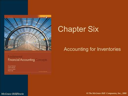 © The McGraw-Hill Companies, Inc., 2008 McGraw-Hill/Irwin Chapter Six Accounting for Inventories.