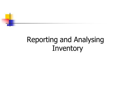 Reporting and Analysing Inventory. Classifying Inventory In a manufacturing business, inventories are usually classified into 3 categories: Raw materials: