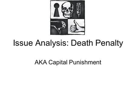 Issue Analysis: Death Penalty AKA Capital Punishment.