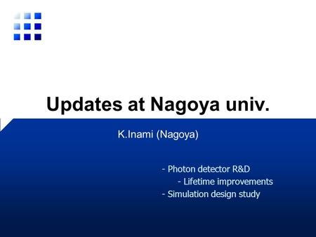 Updates at Nagoya univ. K.Inami (Nagoya) - Photon detector R&D - Lifetime improvements - Simulation design study.