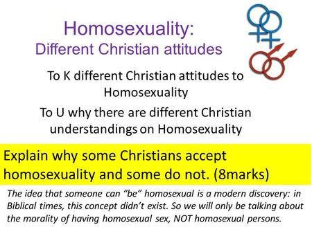 Homosexuality: Different Christian attitudes To K different Christian attitudes to Homosexuality To U why there are different Christian understandings.