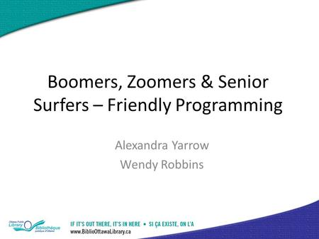 Boomers, Zoomers & Senior Surfers – Friendly Programming Alexandra Yarrow Wendy Robbins.