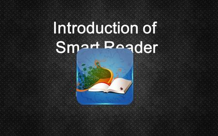 Hongbo Zhao Introduction of Smart Reader. Techni que Process Demo Backgr ound.