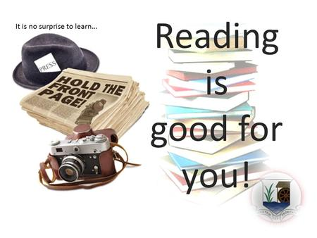 Reading is good for you! It is no surprise to learn…