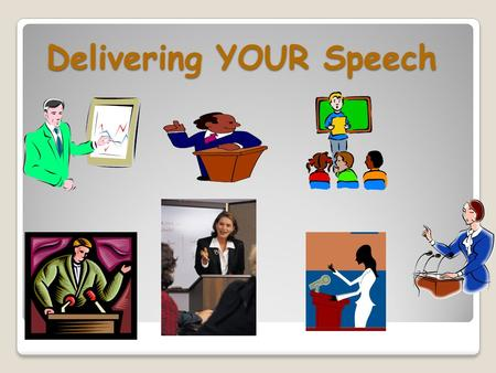 Delivering YOUR Speech. You will see a smaller version of the picture below on the slides that contain the most important information that YOU WILL NEED.