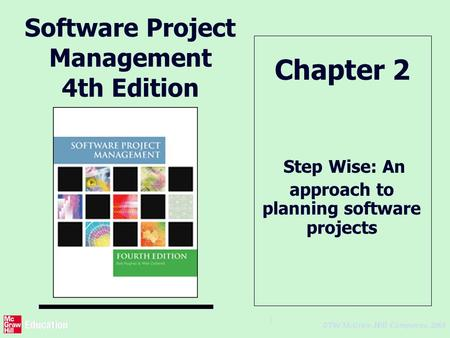 © The McGraw-Hill Companies, 2005 1 Software Project Management 4th Edition Step Wise: An approach to planning software projects Chapter 2.