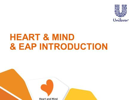 HEART & MIND & EAP INTRODUCTION. HEART & MIND PROGRAM Launched in Feb 2014 Enhance employees' happiness and unleash the potential for better life through.