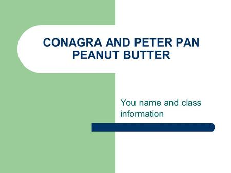CONAGRA AND PETER PAN PEANUT BUTTER You name and class information.