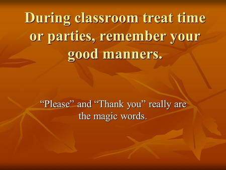 "During classroom treat time or parties, remember your good manners. ""Please"" and ""Thank you"" really are the magic words."