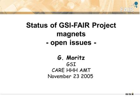 Status of GSI-FAIR Project magnets - open issues - G. Moritz GSI CARE HHH AMT November 23 2005.