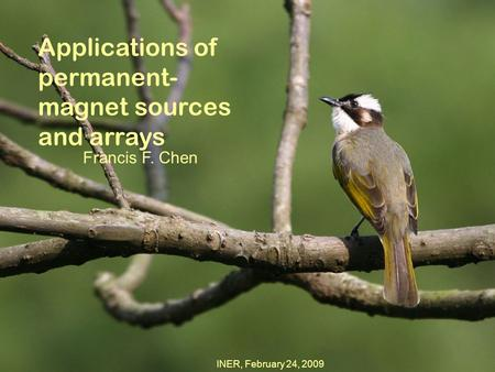 Applications of permanent- magnet sources and arrays Francis F. Chen INER, February 24, 2009.