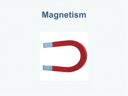 Magnetism. Magnets, Magnetic Poles, and Magnetic Field Direction Magnets have two distinct types of poles; we refer to them as north and south.