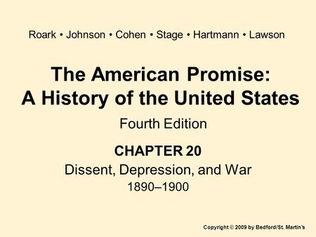 The American Promise: A History of the United States Fourth Edition CHAPTER 20 Dissent, Depression, and War 1890–1900 Copyright © 2009 by Bedford/St. Martin's.