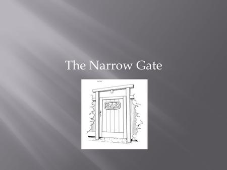 "The Narrow Gate. "" Enter by the narrow gate; for wide is the gate and broad is the way that leads to destruction, and there are many who go in by it."