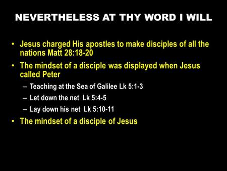 Jesus charged His apostles to make disciples of all the nations Matt 28:18-20 The mindset of a disciple was displayed when Jesus called Peter – Teaching.
