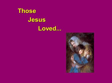 ThoseJesusLoved.... The Rich Young Man Mar 10:21 Then Jesus, beholding him, loved him and said to him, One thing you lack. Go, sell whatever you have.