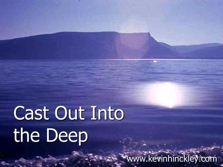 Cast Out Into the Deep www.kevinhinckley.com. American Idol Contestant I believe everything happens for a reason. I had a dream, and I went after it.