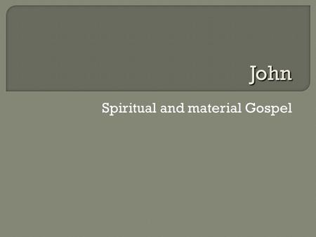 Spiritual and material Gospel John.  90s CE  Edited material dates to apostolic times E.g., hypothetical signs source (box 8.1) Manuscript by a disciple.