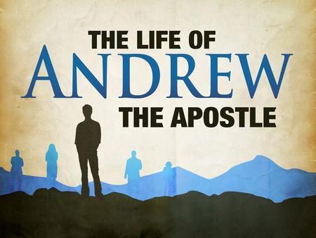 Andrew's Character A Fisherman From Bethsaida – John 1:44, Luke 10:13-14 A Disciple of John Who Pursues Jesus – John 1:28, 32-40 A Brother, Sharing Peter's.