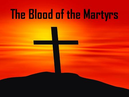 The Blood of the Martyrs. Suffering Is Unavoidable God's People Will Suffer (2Tim. 3:12) However, the manner and degree to which they sufferis unknown.