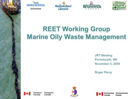 REET Working Group Marine Oily Waste Management JRT Meeting Portsmouth, NH November 5, 2009 Roger Percy.