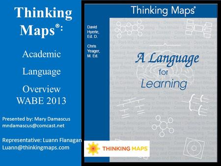 Thinking Maps ® : Academic Language Overview WABE 2013 Presented by: Mary Damascus Representative: Luann Flanagan
