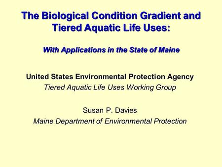 The Biological Condition Gradient and Tiered Aquatic Life Uses: With Applications in the State of Maine United States Environmental Protection Agency Tiered.