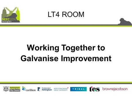 Working Together to Galvanise Improvement LT4 ROOM.