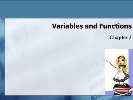 Variables and Functions Chapter 3 3-1. Variables Named storage location in computer's memory Programs may need to store data when running Types of data.